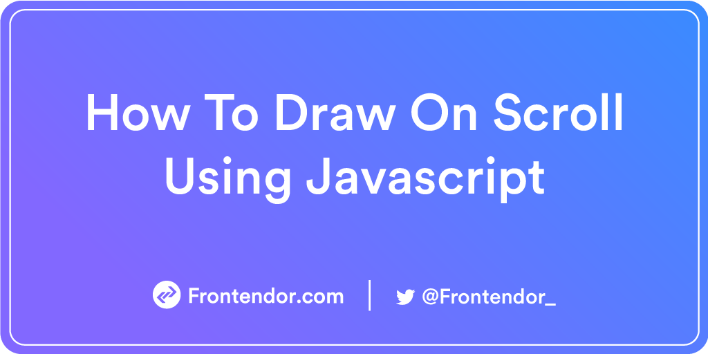 How To Draw On Scroll Using Javascript