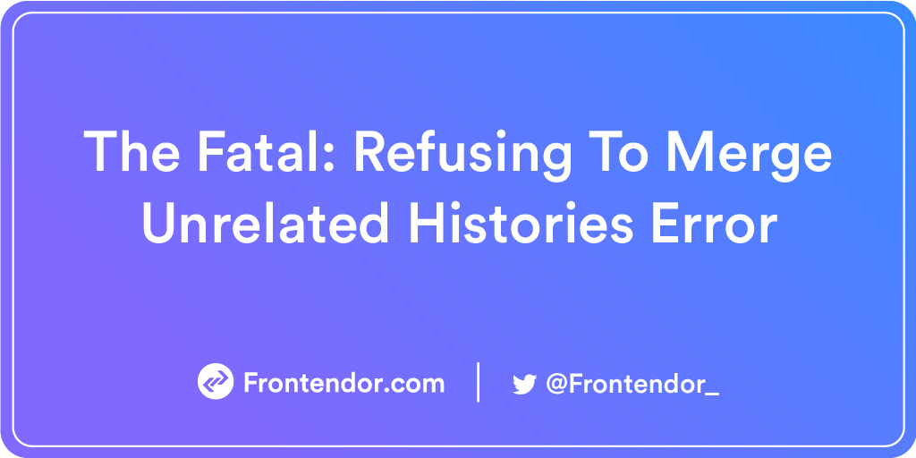 fatal: refusing to merge unrelated histories